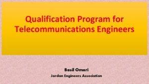 Qualification Program for Telecommunications Engineers Basil Omari Jordan