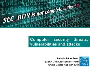 Computer security threats vulnerabilities and attacks Antonio Prez
