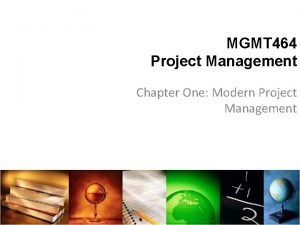 MGMT 464 Project Management Chapter One Modern Project