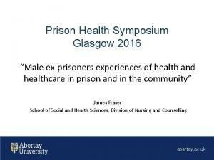Prison Health Symposium Glasgow 2016 Male exprisoners experiences