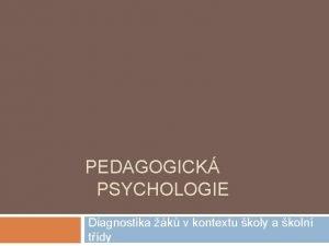 PEDAGOGICK PSYCHOLOGIE Diagnostika k v kontextu koly a
