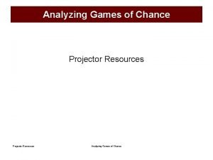 Analyzing Games of Chance Projector Resources Analyzing Games