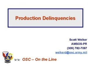 Production Delinquencies Scott Welker AMSOSPR 309 782 7097
