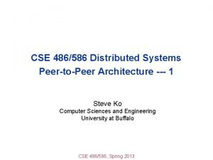 CSE 486586 Distributed Systems PeertoPeer Architecture 1 Steve