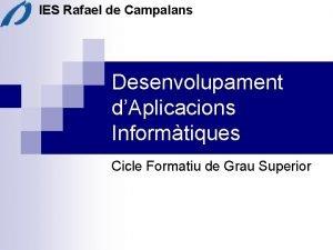 IES Rafael de Campalans Desenvolupament dAplicacions Informtiques Cicle
