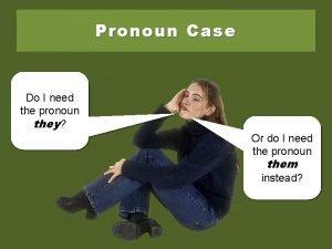 Pronoun Case Do I need the pronoun they