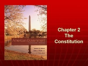 Chapter 2 The Constitution n WHO GOVERNS 1