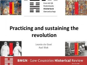 Practicing and sustaining the revolution Leonie de Goei