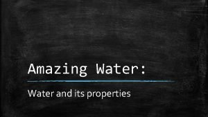 Amazing Water Water and its properties Facts About