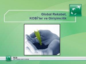 Global Rekabet KOBler ve Giriimcilik Globalizasyon Kreselleme Mondalizasyon