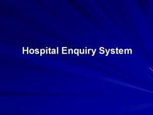 Hospital Enquiry System What is a Hospital Enquiry