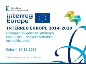 INTERREG EUROPE 2014 2020 Euroopan alueellinen yhteisty Kainuussa
