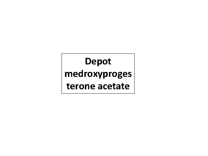 Depot medroxyproges terone acetate most commonly used injectable