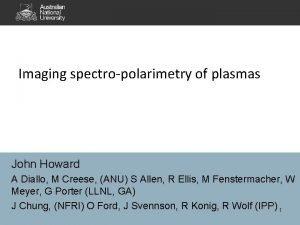 Imaging spectropolarimetry of plasmas John Howard A Diallo