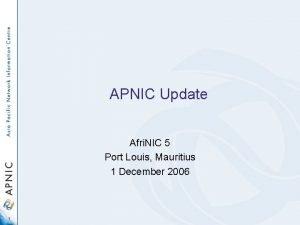 APNIC Update Afri NIC 5 Port Louis Mauritius