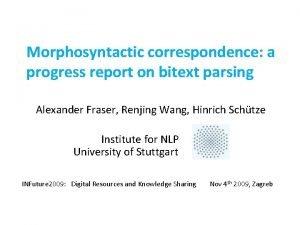 Morphosyntactic correspondence a progress report on bitext parsing