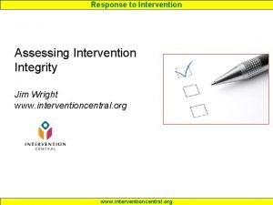 Response to Intervention Assessing Intervention Integrity Jim Wright