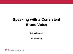 Speaking with a Consistent Brand Voice Deb Mc