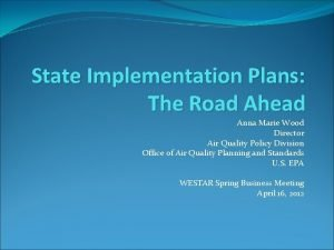 State Implementation Plans The Road Ahead Anna Marie