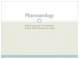 Pharmacology DENTALELLE TUTORING WWW DENTALELLE COM CHAPTER THREE