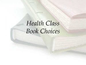 Health Class Book Choices Select the book you