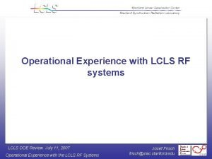 Operational Experience with LCLS RF systems LCLS DOE