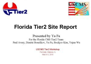Florida Tier 2 Site Report Presented by Yu