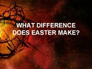 WHAT DIFFERENCE DOES EASTER MAKE WHAT DOES EASTER