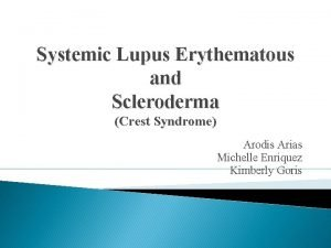 Systemic Lupus Erythematous and Scleroderma Crest Syndrome Arodis