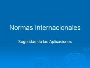 Normas Internacionales Seguridad de las Aplicaciones Normas Internacionales