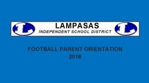 LAMPASAS INDEPENDENT SCHOOL DISTRICT FOOTBALL PARENT ORIENTATION 2018