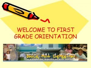 WELCOME TO FIRST GRADE ORIENTATION Sample Daily AM