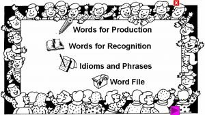 X Words for Production Words for Recognition Idioms