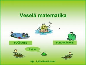 Vesel matematika POTANIE POROVNVANIE Sna sa Mgr Ldia