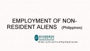 EMPLOYMENT OF NONRESIDENT ALIENS Philippines Written by the