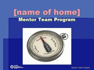 name of home Mentor Team Program Mentor Team