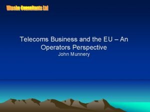 Telecoms Business and the EU An Operators Perspective