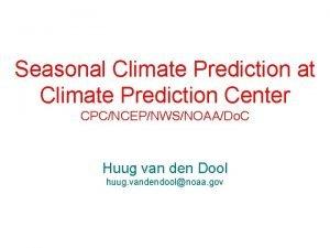 Seasonal Climate Prediction at Climate Prediction Center CPCNCEPNWSNOAADo