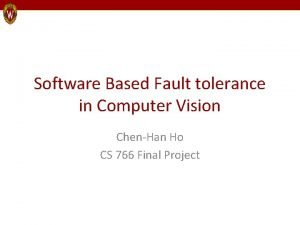 Software Based Fault tolerance in Computer Vision ChenHan