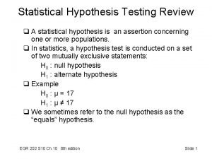 Statistical Hypothesis Testing Review q A statistical hypothesis