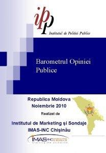 Barometrul Opiniei Publice Republica Moldova Noiembrie 2010 Realizat