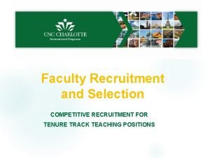 Faculty Recruitment and Selection COMPETITIVE RECRUITMENT FOR TENURE