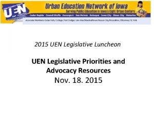 2015 UEN Legislative Luncheon UEN Legislative Priorities and