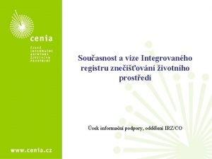 Souasnost a vize Integrovanho registru zneiovn ivotnho prosted