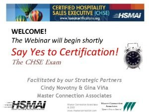 WELCOME The Webinar will begin shortly Say Yes