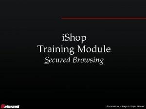 i Shop Training Module Secured Browsing i Shop