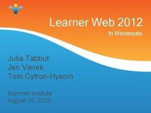 Learner Web 2012 In Minnesota Julia Tabbut Jen