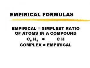 EMPIRICAL FORMULAS EMPIRICAL SIMPLEST RATIO OF ATOMS IN