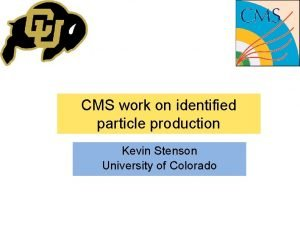 CMS work on identified particle production Kevin Stenson