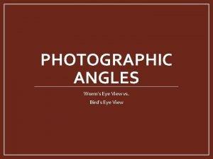 PHOTOGRAPHIC ANGLES Worms Eye View vs Birds Eye